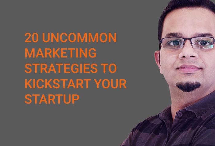 20 Uncommon Marketing Strategies to Kickstart Your Startup